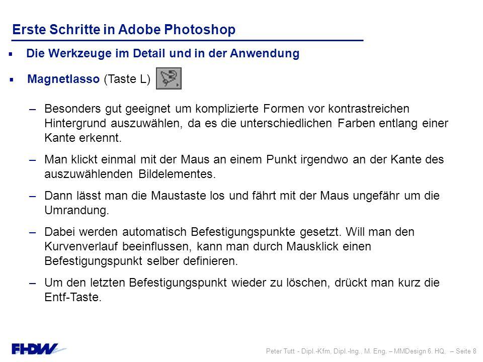 Peter Tutt - Dipl.-Kfm, Dipl.-Ing., M. Eng. – MMDesign 6. HQ, – Seite 8 Erste Schritte in Adobe Photoshop  Die Werkzeuge im Detail und in der Anwendu