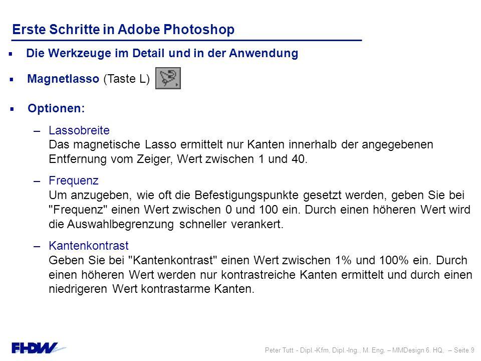 Peter Tutt - Dipl.-Kfm, Dipl.-Ing., M. Eng. – MMDesign 6. HQ, – Seite 9 Erste Schritte in Adobe Photoshop  Die Werkzeuge im Detail und in der Anwendu