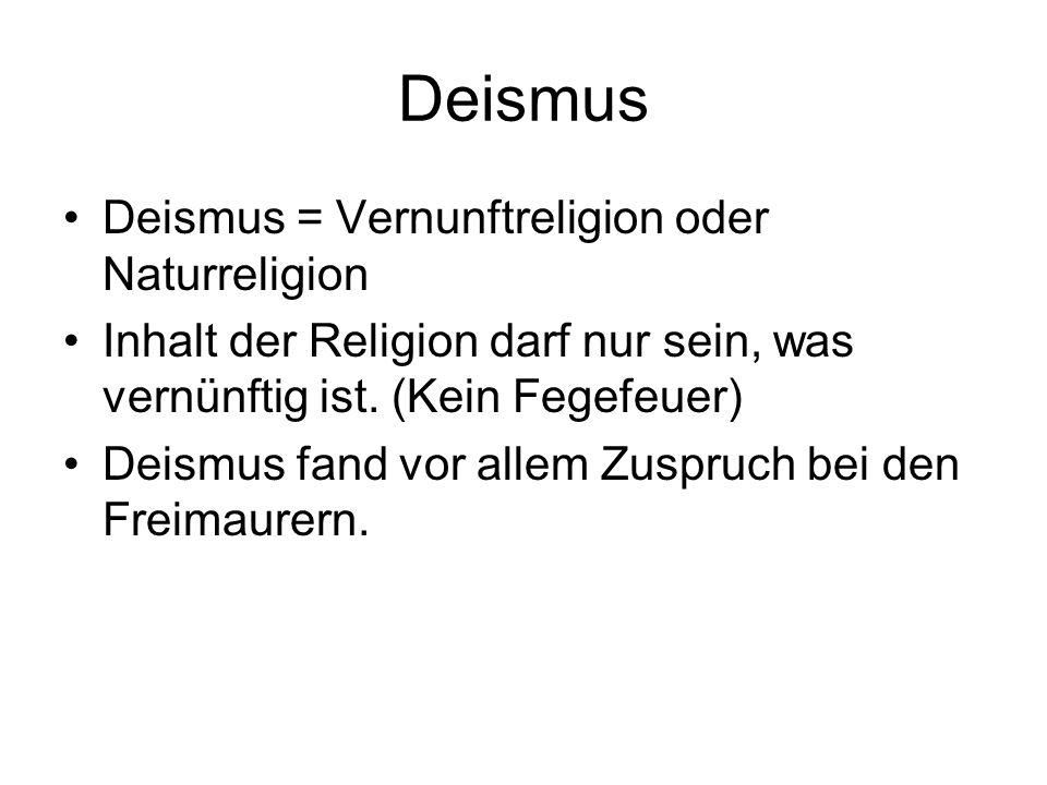 Deismus Deismus = Vernunftreligion oder Naturreligion Inhalt der Religion darf nur sein, was vernünftig ist.