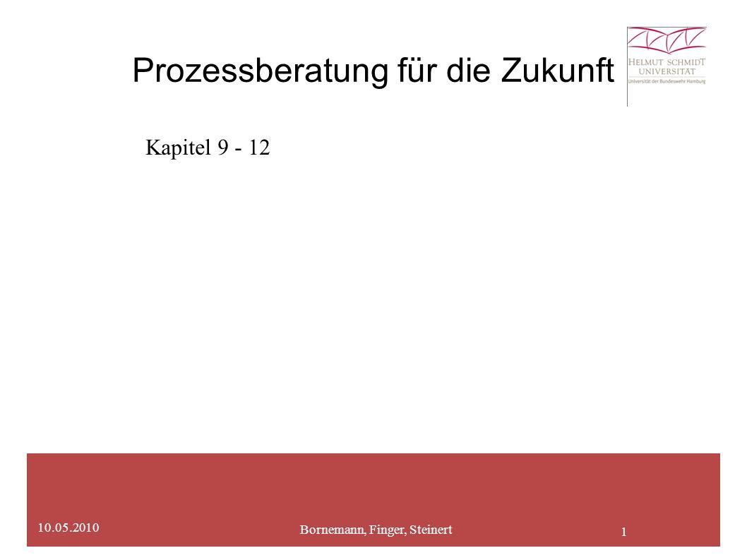 1 Bornemann, Finger, Steinert 10.05.2010 Prozessberatung für die Zukunft Kapitel 9 - 12