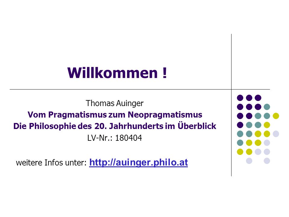 Willkommen . Thomas Auinger Vom Pragmatismus zum Neopragmatismus Die Philosophie des 20.