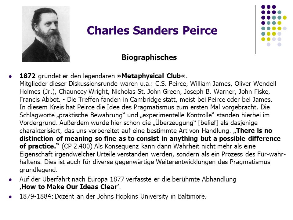 Charles Sanders Peirce Biographisches 1872 gründet er den legendären »Metaphysical Club«.