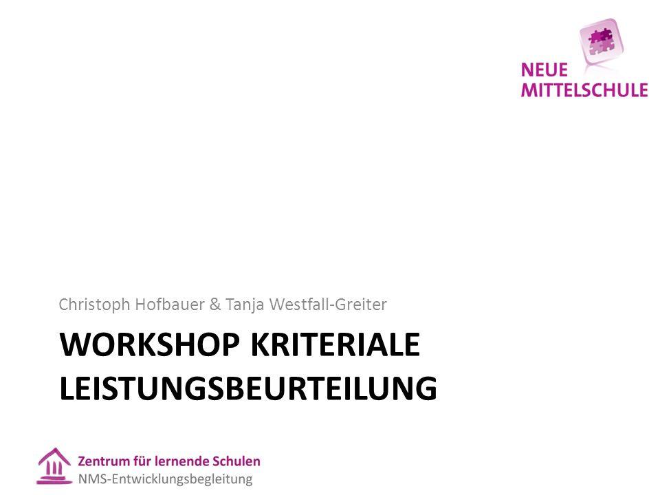 WORKSHOP KRITERIALE LEISTUNGSBEURTEILUNG Christoph Hofbauer & Tanja Westfall-Greiter