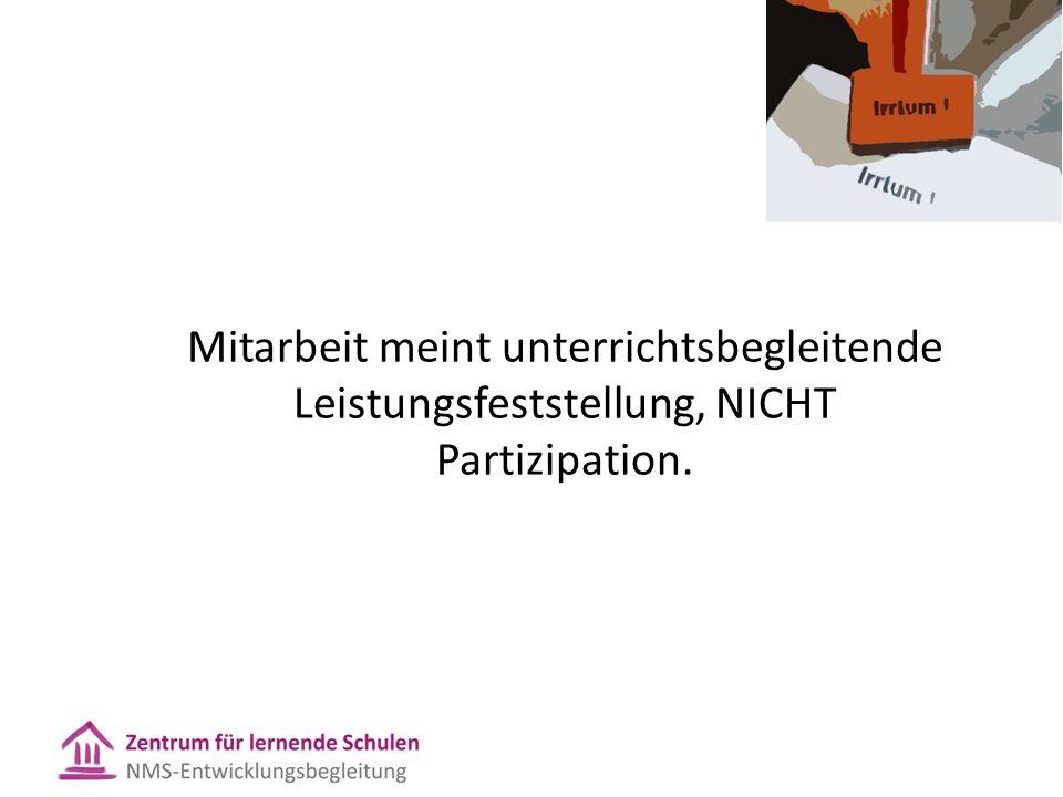 Mitarbeit meint unterrichtsbegleitende Leistungsfeststellung, NICHT Partizipation.