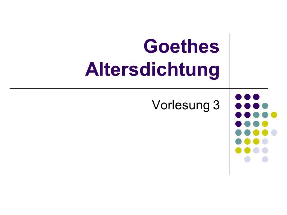 Goethes Altersdichtung Vorlesung 3