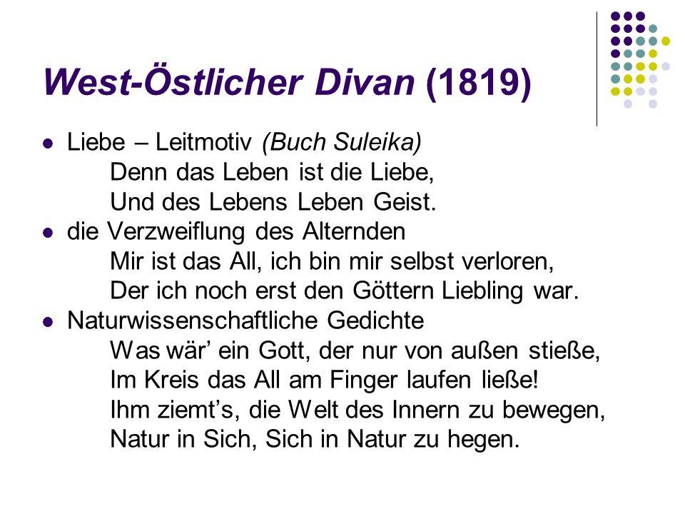 West-Östlicher Divan (1819) Liebe – Leitmotiv (Buch Suleika) Denn das Leben ist die Liebe, Und des Lebens Leben Geist.