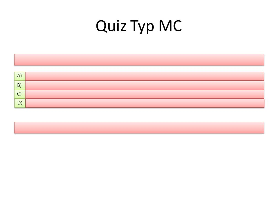 Quiz Typ MC A) B) C) D)