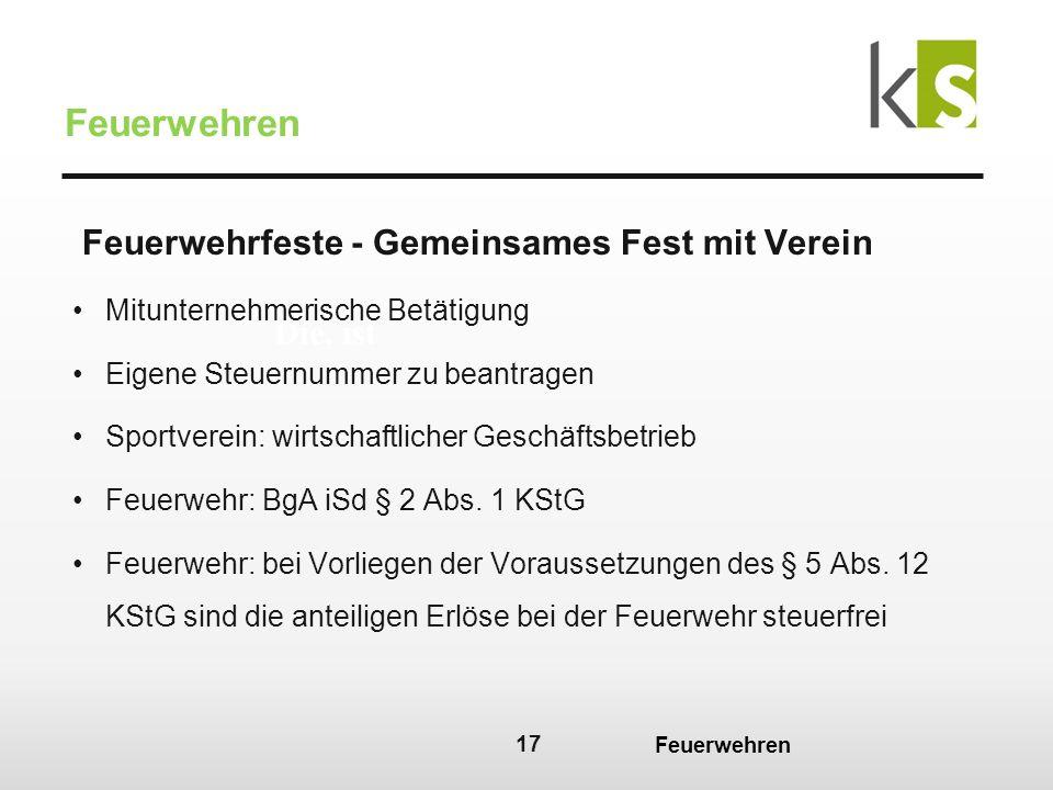 17 Feuerwehren Feuerwehrfeste - Gemeinsames Fest mit Verein Mitunternehmerische Betätigung Eigene Steuernummer zu beantragen Sportverein: wirtschaftlicher Geschäftsbetrieb Feuerwehr: BgA iSd § 2 Abs.