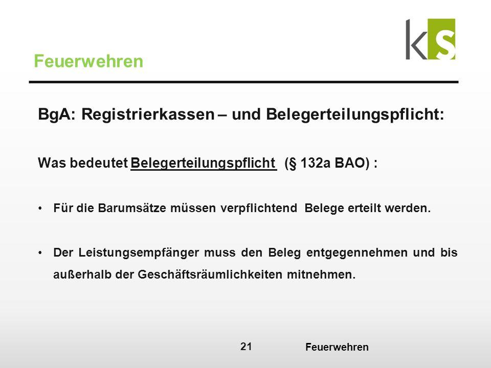 21 Feuerwehren BgA: Registrierkassen – und Belegerteilungspflicht: Was bedeutet Belegerteilungspflicht (§ 132a BAO) : Für die Barumsätze müssen verpflichtend Belege erteilt werden.