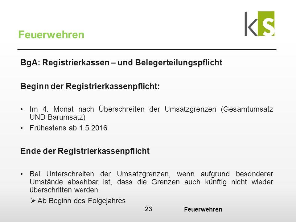 23 Feuerwehren BgA: Registrierkassen – und Belegerteilungspflicht Beginn der Registrierkassenpflicht: Im 4.