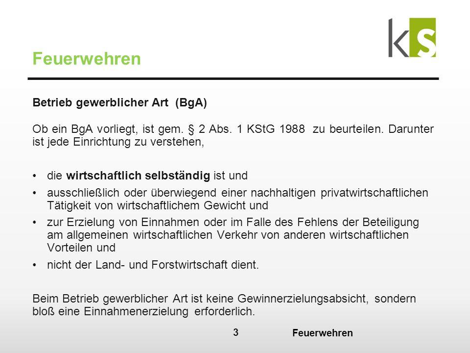 4 Feuerwehren Wirtschaftliches Gewicht: Die Einrichtung einer Körperschaft öffentlichen Rechts ist nicht als Betrieb gewerblicher Art zu behandeln, wenn ihre Jahresumsätze unter EUR 2.900,00 netto liegen.