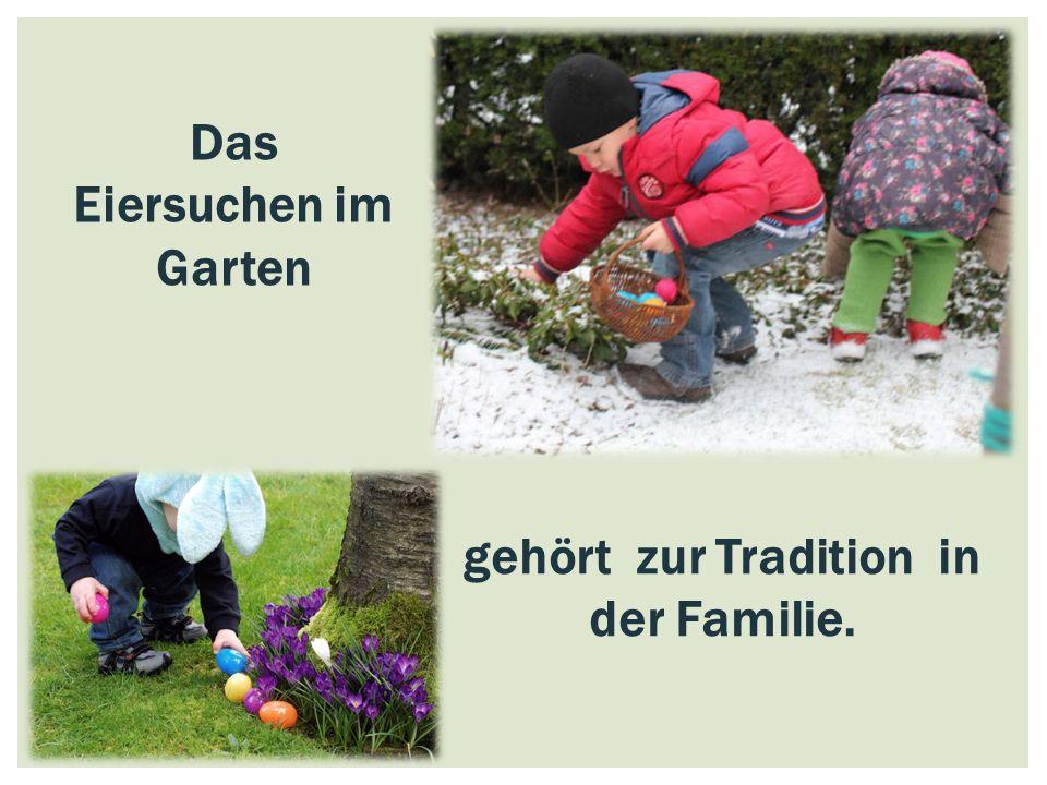 gehört zur Tradition in der Familie. Das Eiersuchen im Garten