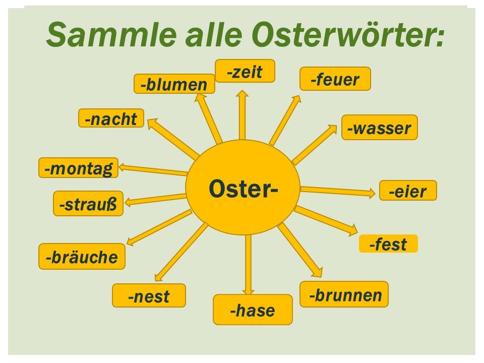 Sammle alle Osterwörter: Oster- -zeit -wasser -blumen -brunnen -hase -eier -nest -strauß -montag -feuer -fest -bräuche -nacht