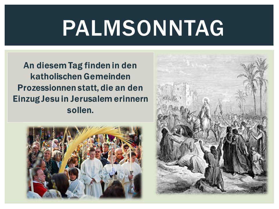 PALMSONNTAG An diesem Tag finden in den katholischen Gemeinden Prozessionnen statt, die an den Einzug Jesu in Jerusalem erinnern sollen.