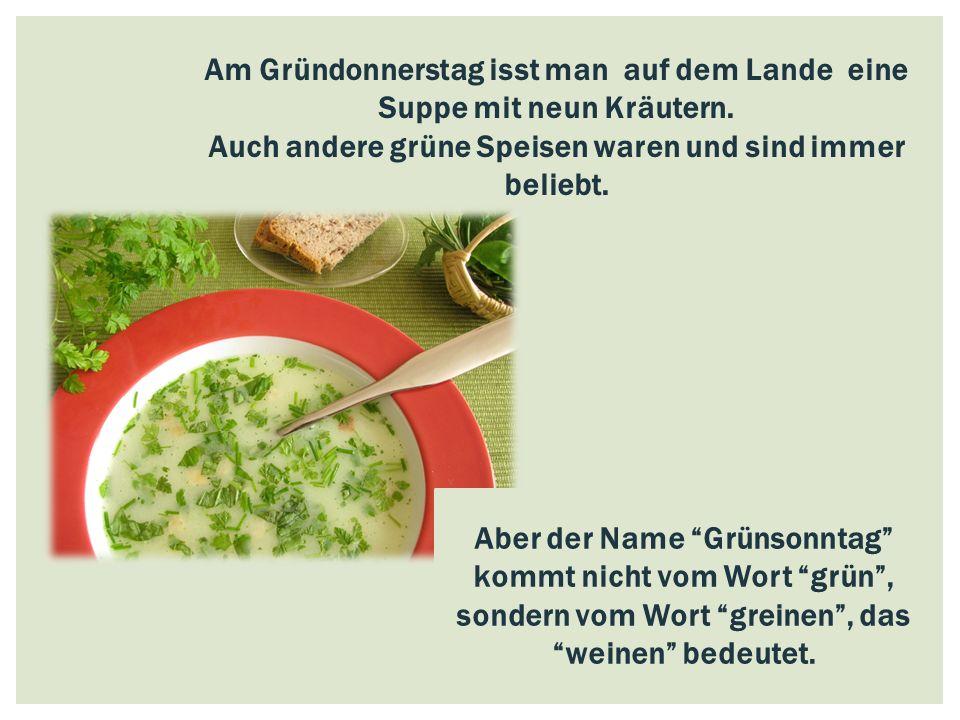 """Am Gründonnerstag isst man auf dem Lande eine Suppe mit neun Kräutern. Auch andere grüne Speisen waren und sind immer beliebt. Aber der Name """"Grünsonn"""