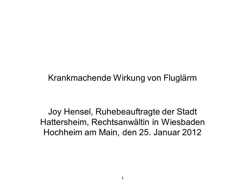 1 Krankmachende Wirkung von Fluglärm Joy Hensel, Ruhebeauftragte der Stadt Hattersheim, Rechtsanwältin in Wiesbaden Hochheim am Main, den 25.