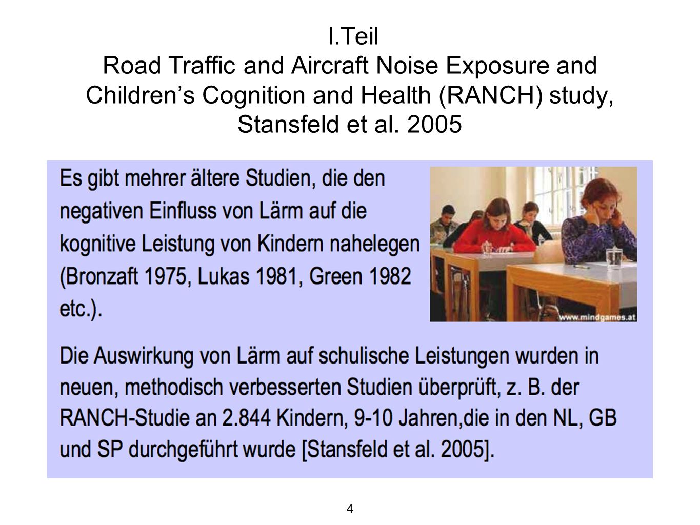 4 I.Teil Road Traffic and Aircraft Noise Exposure and Children's Cognition and Health (RANCH) study, Stansfeld et al. 2005