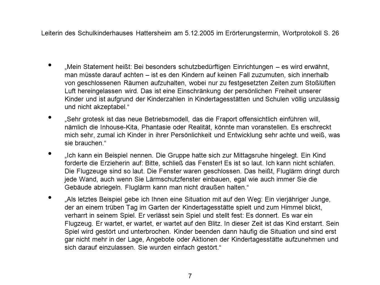 7 Leiterin des Schulkinderhauses Hattersheim am 5.12.2005 im Erörterungstermin, Wortprotokoll S.
