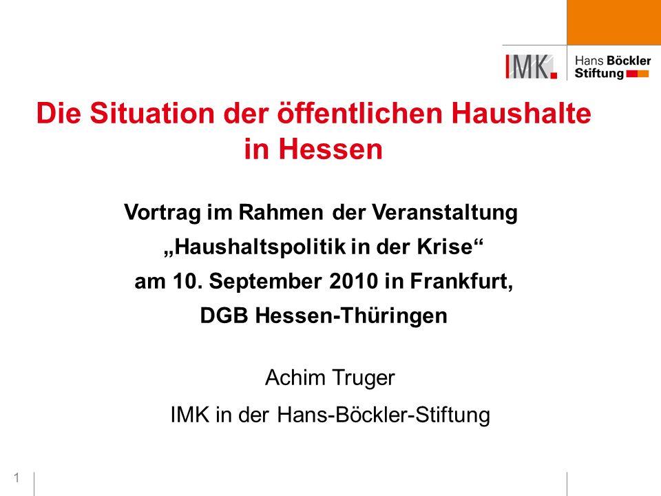 """1 Die Situation der öffentlichen Haushalte in Hessen Achim Truger IMK in der Hans-Böckler-Stiftung Vortrag im Rahmen der Veranstaltung """"Haushaltspolitik in der Krise am 10."""