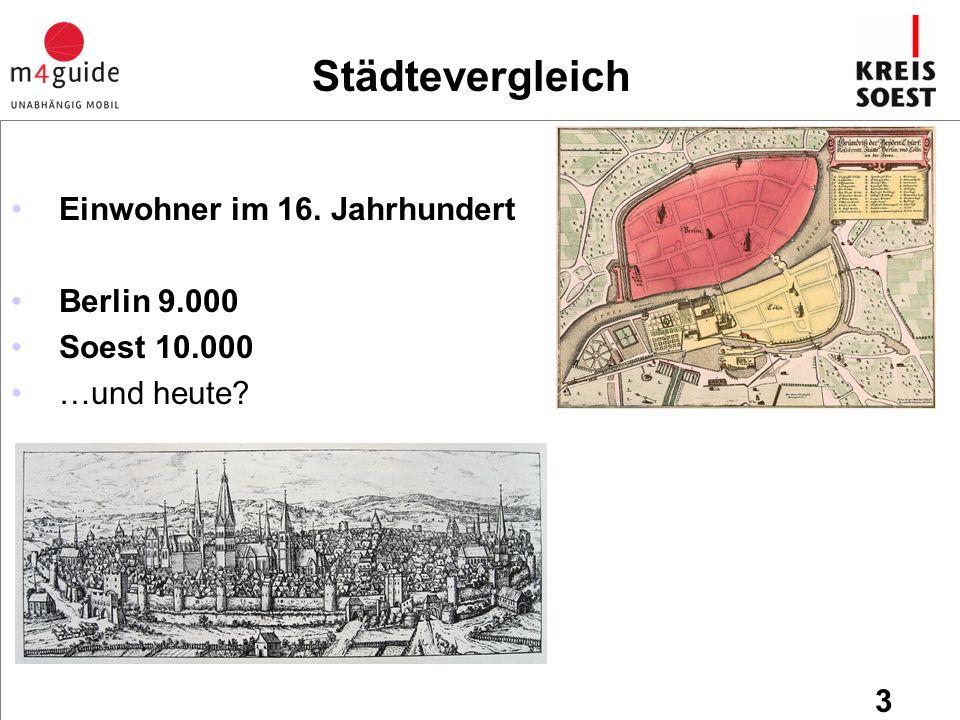 Einwohner im 16. Jahrhundert Berlin 9.000 Soest 10.000 …und heute 3 Städtevergleich