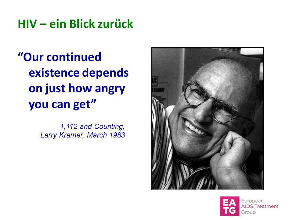"HIV – ein Blick zurück ""Our continued existence depends on just how angry you can get"" 1,112 and Counting, Larry Kramer, March 1983"