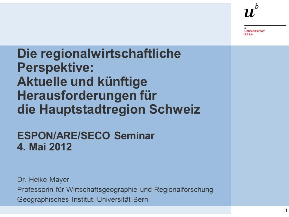 Die regionalwirtschaftliche Perspektive: Aktuelle und künftige Herausforderungen für die Hauptstadtregion Schweiz ESPON/ARE/SECO Seminar 4. Mai 2012 D