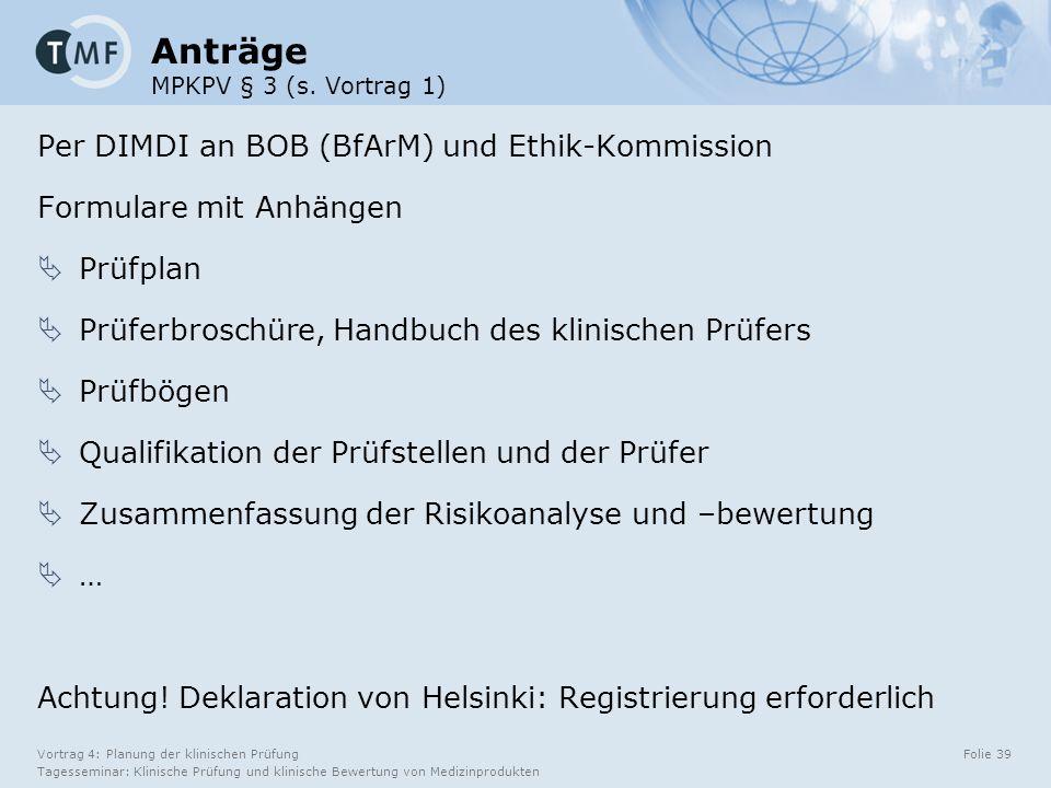 Vortrag 4: Planung der klinischen Prüfung Tagesseminar: Klinische Prüfung und klinische Bewertung von Medizinprodukten Folie 39 Anträge MPKPV § 3 (s.