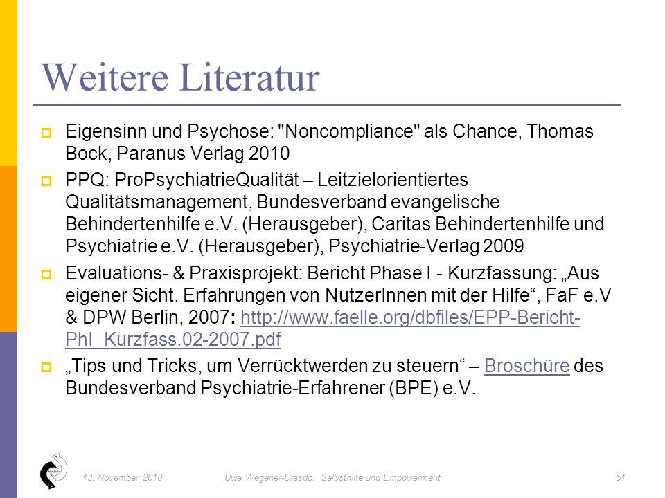  Eigensinn und Psychose: Noncompliance als Chance, Thomas Bock, Paranus Verlag 2010  PPQ: ProPsychiatrieQualität – Leitzielorientiertes Qualitätsmanagement, Bundesverband evangelische Behindertenhilfe e.V.