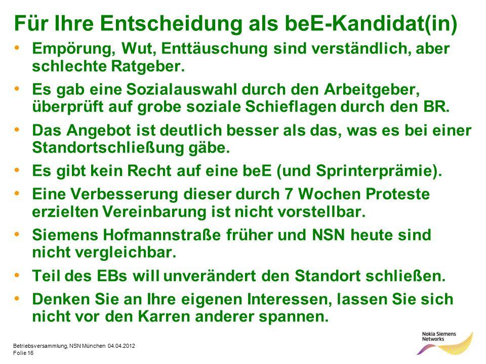 Folie 16 Betriebsversammlung, NSN München 04.04.2012 Für Ihre Entscheidung als beE-Kandidat(in) Empörung, Wut, Enttäuschung sind verständlich, aber sc