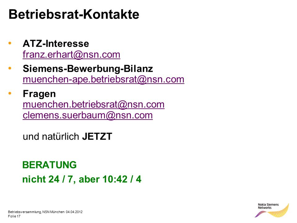 Folie 17 Betriebsversammlung, NSN München 04.04.2012 Betriebsrat-Kontakte ATZ-Interesse franz.erhart@nsn.com franz.erhart@nsn.com Siemens-Bewerbung-Bi