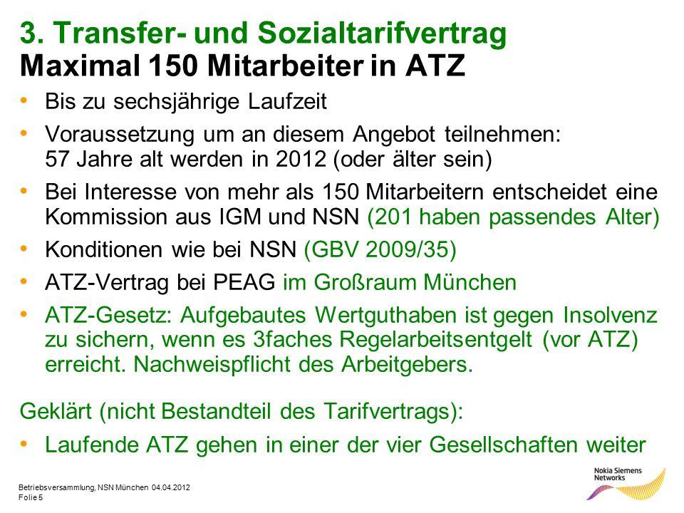 Folie 5 Betriebsversammlung, NSN München 04.04.2012 3. Transfer- und Sozialtarifvertrag Maximal 150 Mitarbeiter in ATZ Bis zu sechsjährige Laufzeit Vo