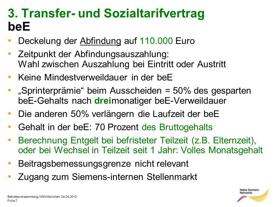 Folie 7 Betriebsversammlung, NSN München 04.04.2012 3. Transfer- und Sozialtarifvertrag beE Deckelung der Abfindung auf 110.000 Euro Zeitpunkt der Abf