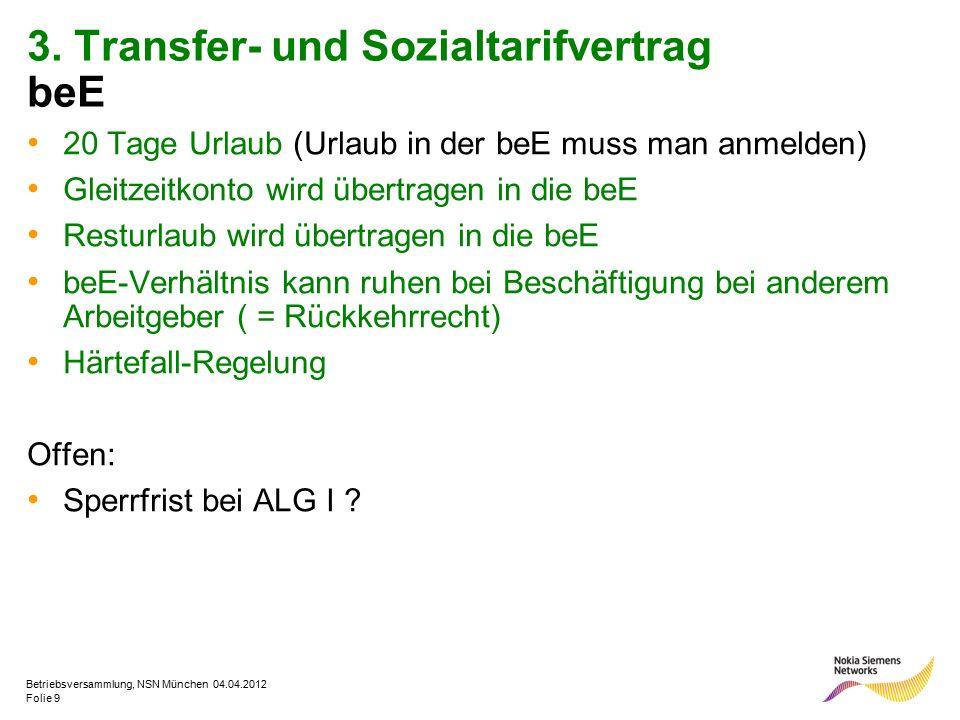 Folie 9 Betriebsversammlung, NSN München 04.04.2012 3. Transfer- und Sozialtarifvertrag beE 20 Tage Urlaub (Urlaub in der beE muss man anmelden) Gleit