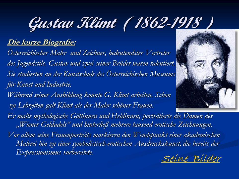 Gustav Klimt ( 1862-1918 ) Die kurze Biografie: Österreichischer Maler und Zeichner, bedeutendster Vertreter des Jugendstils. Gustav und zwei seiner B