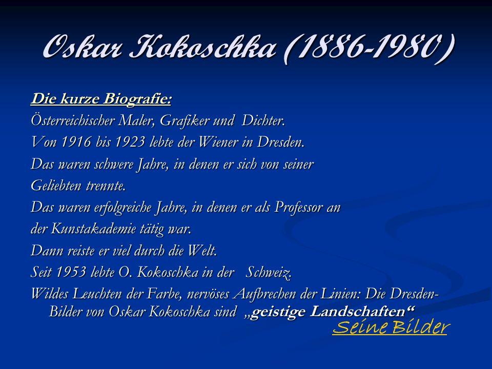 Oskar Kokoschka (1886-1980) Die kurze Biografie: Österreichischer Maler, Grafiker und Dichter. Von 1916 bis 1923 lebte der Wiener in Dresden. Das ware