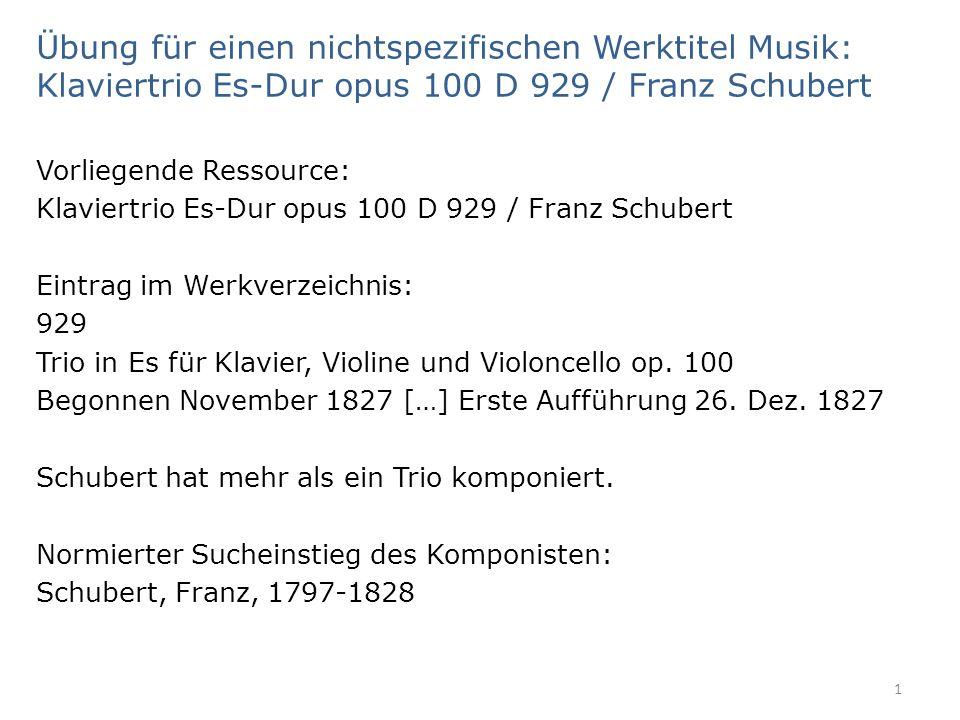 Übung für einen nichtspezifischen Werktitel Musik: Klaviertrio Es-Dur opus 100 D 929 / Franz Schubert Vorliegende Ressource: Klaviertrio Es-Dur opus 1