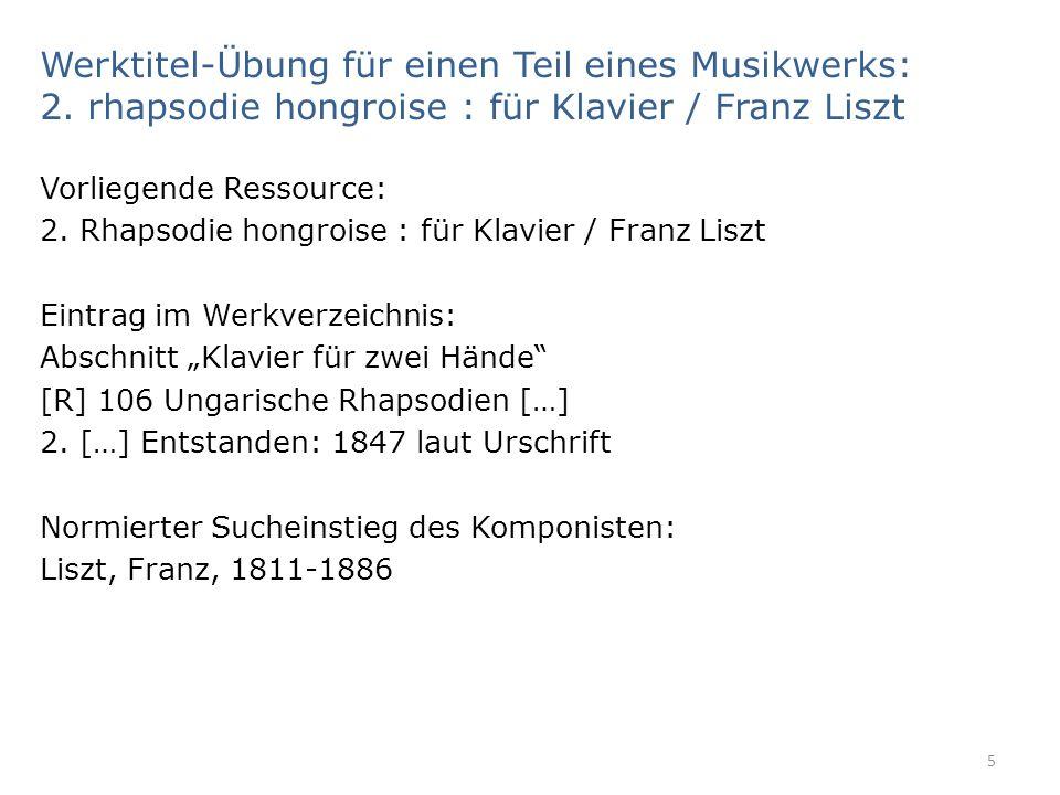 Werktitel-Übung für einen Teil eines Musikwerks: 2. rhapsodie hongroise : für Klavier / Franz Liszt Vorliegende Ressource: 2. Rhapsodie hongroise : fü