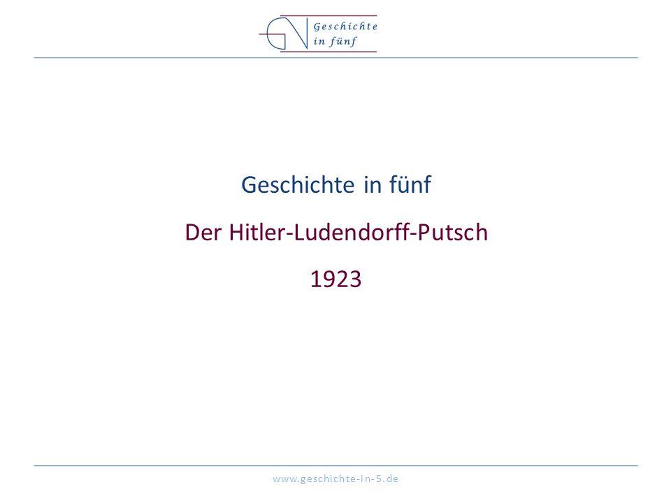 www.geschichte-in-5.de Geschichte in fünf Der Hitler-Ludendorff-Putsch 1923