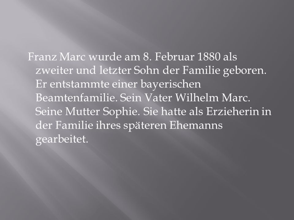 Franz Marc wurde am 8. Februar 1880 als zweiter und letzter Sohn der Familie geboren.