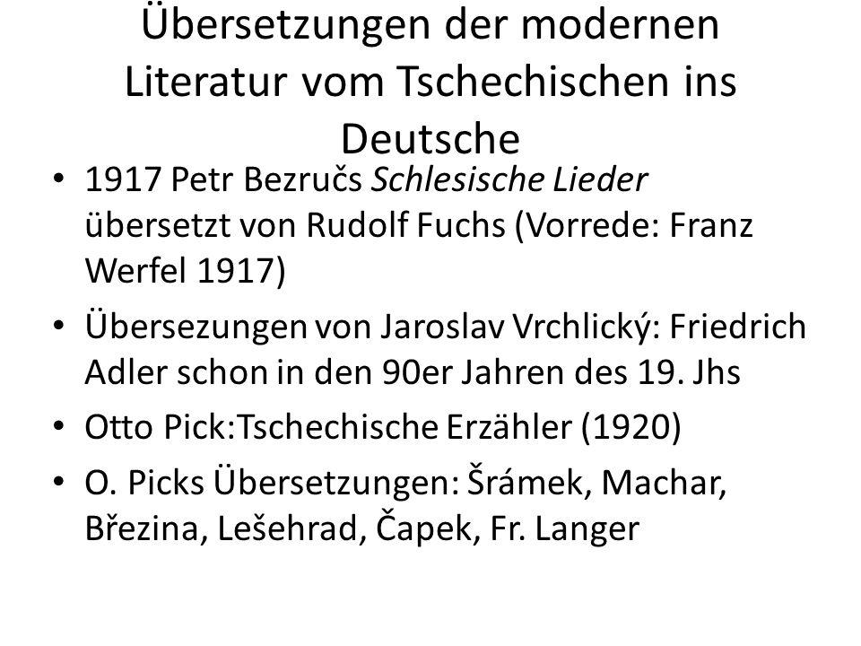 Übersetzungen der modernen Literatur vom Tschechischen ins Deutsche 1917 Petr Bezručs Schlesische Lieder übersetzt von Rudolf Fuchs (Vorrede: Franz Werfel 1917) Übersezungen von Jaroslav Vrchlický: Friedrich Adler schon in den 90er Jahren des 19.