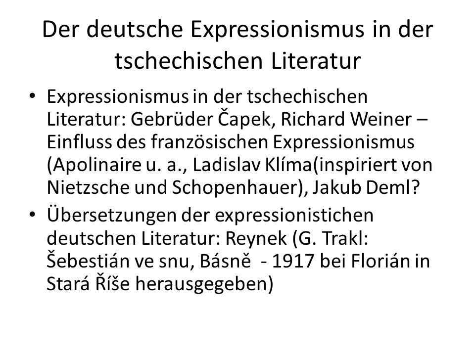 Der deutsche Expressionismus in der tschechischen Literatur Expressionismus in der tschechischen Literatur: Gebrüder Čapek, Richard Weiner – Einfluss des französischen Expressionismus (Apolinaire u.