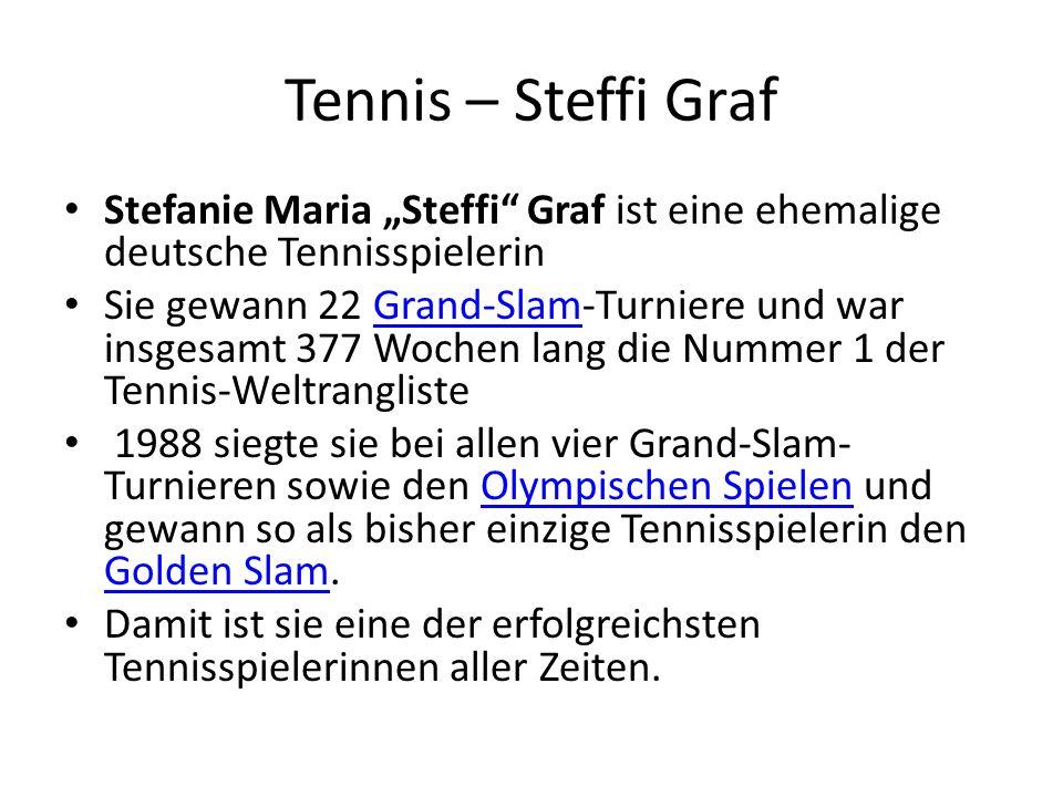 """Tennis – Steffi Graf Stefanie Maria """"Steffi Graf ist eine ehemalige deutsche Tennisspielerin Sie gewann 22 Grand-Slam-Turniere und war insgesamt 377 Wochen lang die Nummer 1 der Tennis-WeltranglisteGrand-Slam 1988 siegte sie bei allen vier Grand-Slam- Turnieren sowie den Olympischen Spielen und gewann so als bisher einzige Tennisspielerin den Golden Slam.Olympischen Spielen Golden Slam Damit ist sie eine der erfolgreichsten Tennisspielerinnen aller Zeiten."""