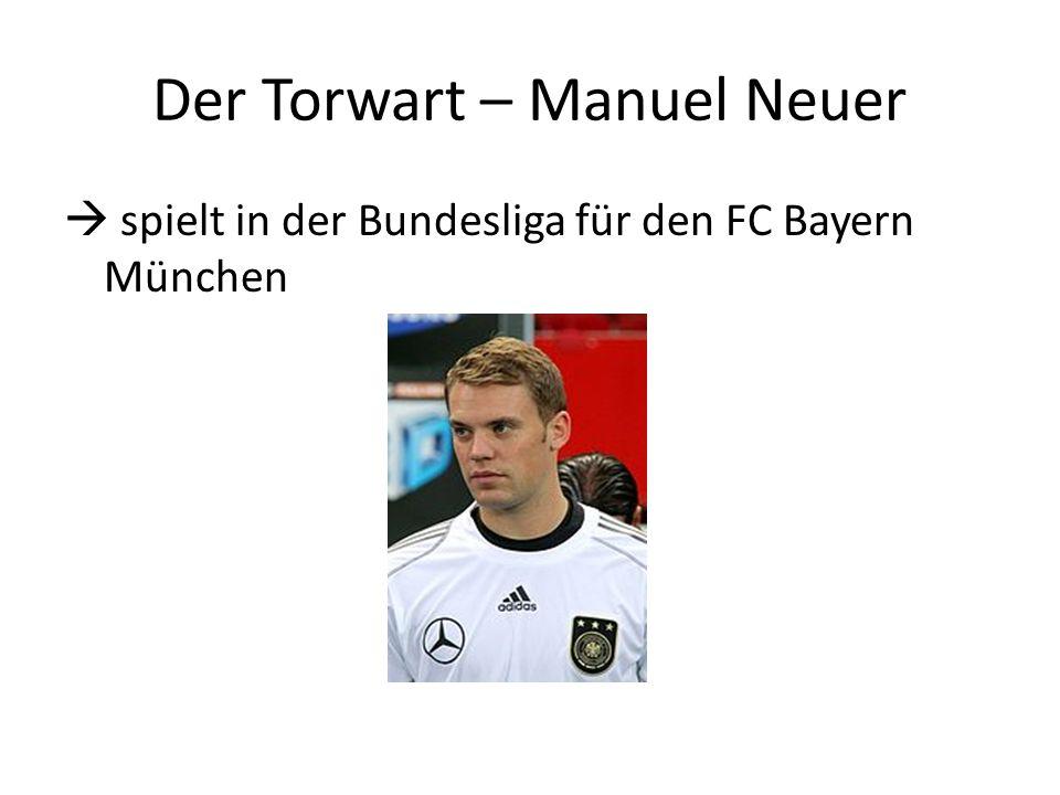 Der Torwart – Manuel Neuer  spielt in der Bundesliga für den FC Bayern München