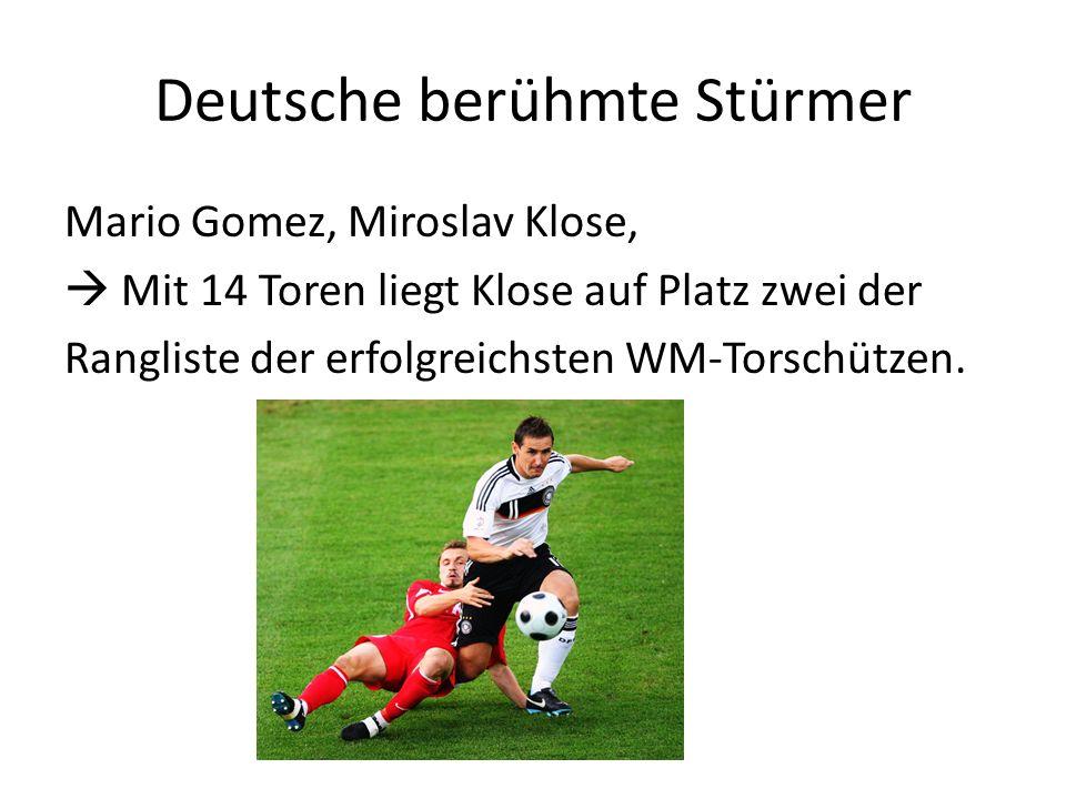 Deutsche berühmte Stürmer Mario Gomez, Miroslav Klose,  Mit 14 Toren liegt Klose auf Platz zwei der Rangliste der erfolgreichsten WM-Torschützen.