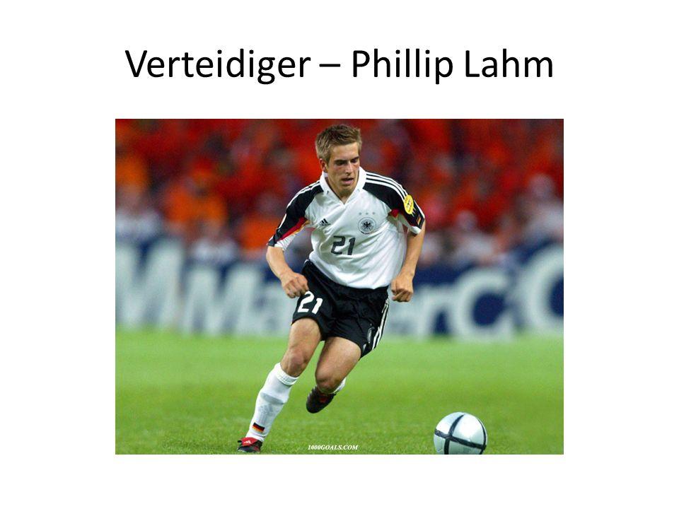 Verteidiger – Philipp Lahm er spielt seit 2001 beim FC Bayern Er spielt bevorzugt in der Abwehr
