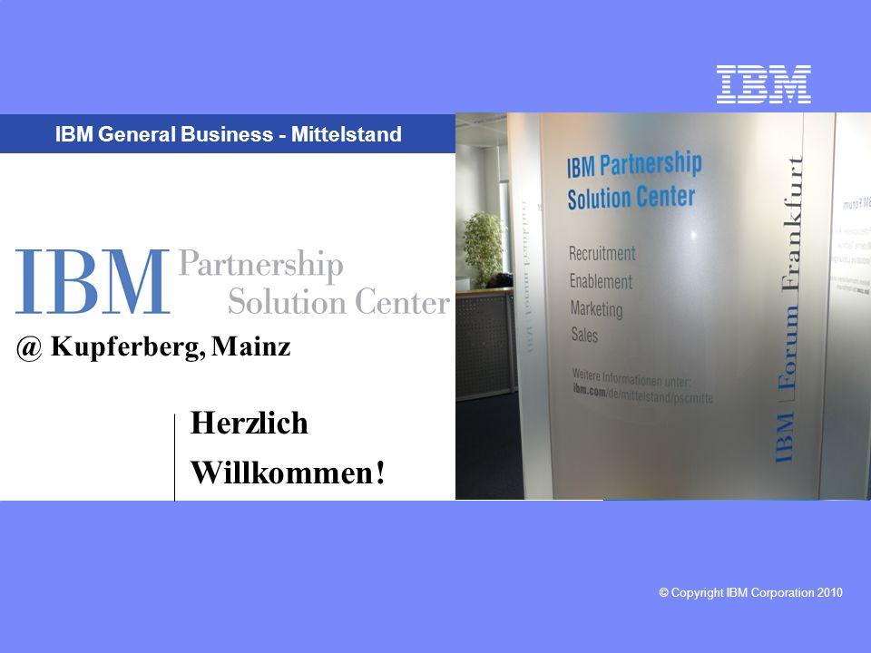 © Copyright IBM Corporation 2010 IBM General Business - Mittelstand @ Kupferberg, Mainz Herzlich Willkommen!