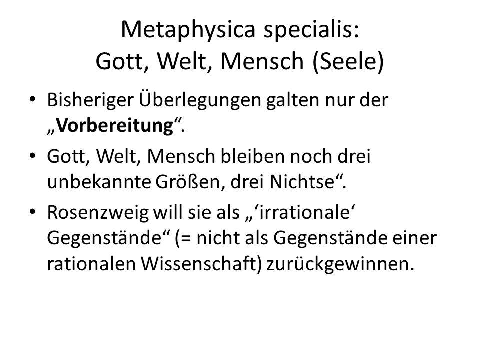 """Metaphysica specialis: Gott, Welt, Mensch (Seele) Bisheriger Überlegungen galten nur der """"Vorbereitung ."""
