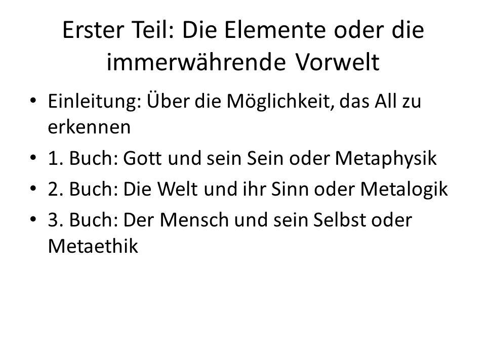 Erster Teil: Die Elemente oder die immerwährende Vorwelt Einleitung: Über die Möglichkeit, das All zu erkennen 1.