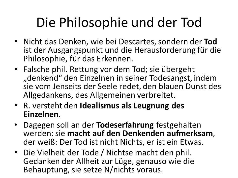 Die Philosophie und der Tod Nicht das Denken, wie bei Descartes, sondern der Tod ist der Ausgangspunkt und die Herausforderung für die Philosophie, für das Erkennen.