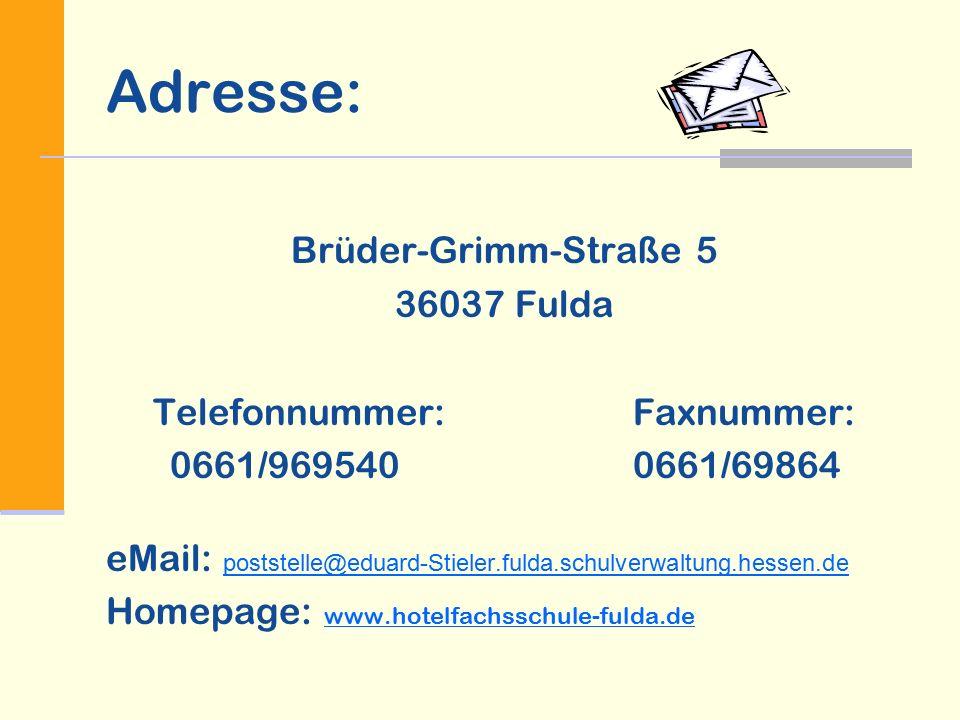 Adresse: Brüder-Grimm-Straße 5 36037 Fulda Telefonnummer:Faxnummer: 0661/969540 0661/69864 eMail: poststelle@eduard-Stieler.fulda.schulverwaltung.hessen.de poststelle@eduard-Stieler.fulda.schulverwaltung.hessen.de Homepage: www.hotelfachsschule-fulda.de www.hotelfachsschule-fulda.de